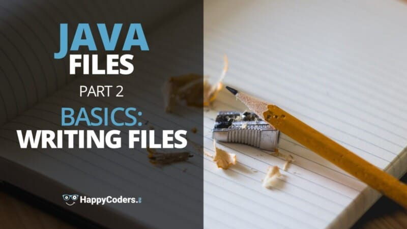 Java files - Basics: writing files - Feature image