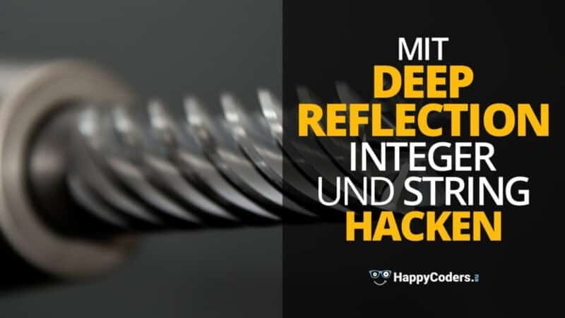 Java - Mit Deep Reflection Integers und Strings hacken - Feature Bild